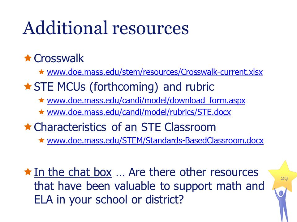 A multi-stage (multi-year) process Public Draft State Revision Process MA STE Review Panel & NGSS Advisory Group www.doe.mass.edu/stem/review.html 200920102011201220132014 2015-16 www.nextgenscience.org www7.nationalacademies.org/bose/Stan dards_Framework_Homepage.html Adoption