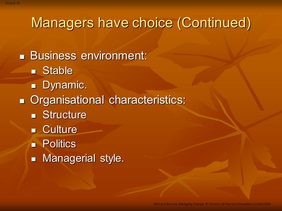Slide 6.20 Bernard Burnes, Managing Change, 5 th Edition, © Pearson Education Limited 2009 Remember Constraints can be manipulated.