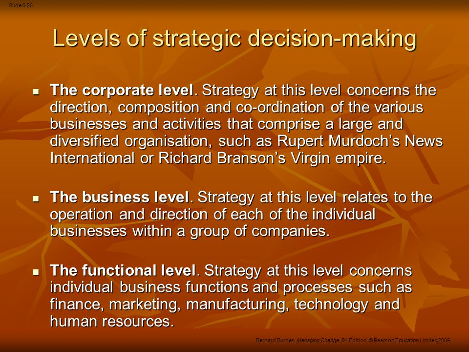 Slide 6.27 Bernard Burnes, Managing Change, 5 th Edition, © Pearson Education Limited 2009 Types of corporate strategy Stability strategy Stability strategy Growth strategy Growth strategy Portfolio extension Portfolio extension Retrenchment strategy Retrenchment strategy Harvesting strategy Harvesting strategy Combination strategy.