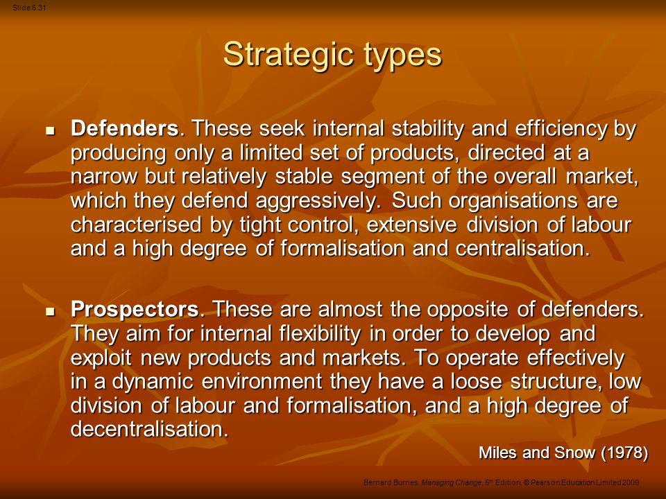 Slide 6.32 Bernard Burnes, Managing Change, 5 th Edition, © Pearson Education Limited 2009 Strategic types (Continued) Analysers.