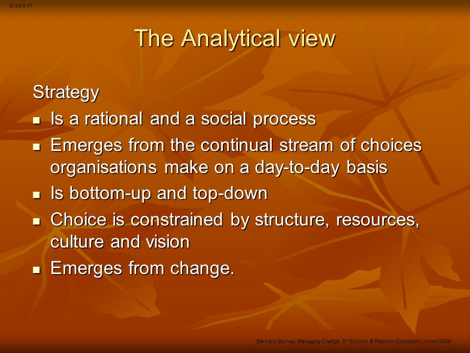 Slide 6.42 Bernard Burnes, Managing Change, 5 th Edition, © Pearson Education Limited 2009 Additional Material