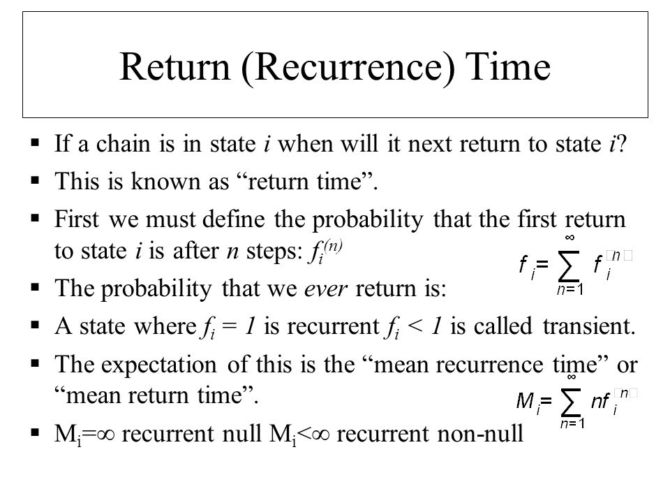 Return (Recurrence) Time  A finite irreducible chain is always recurrent non null.