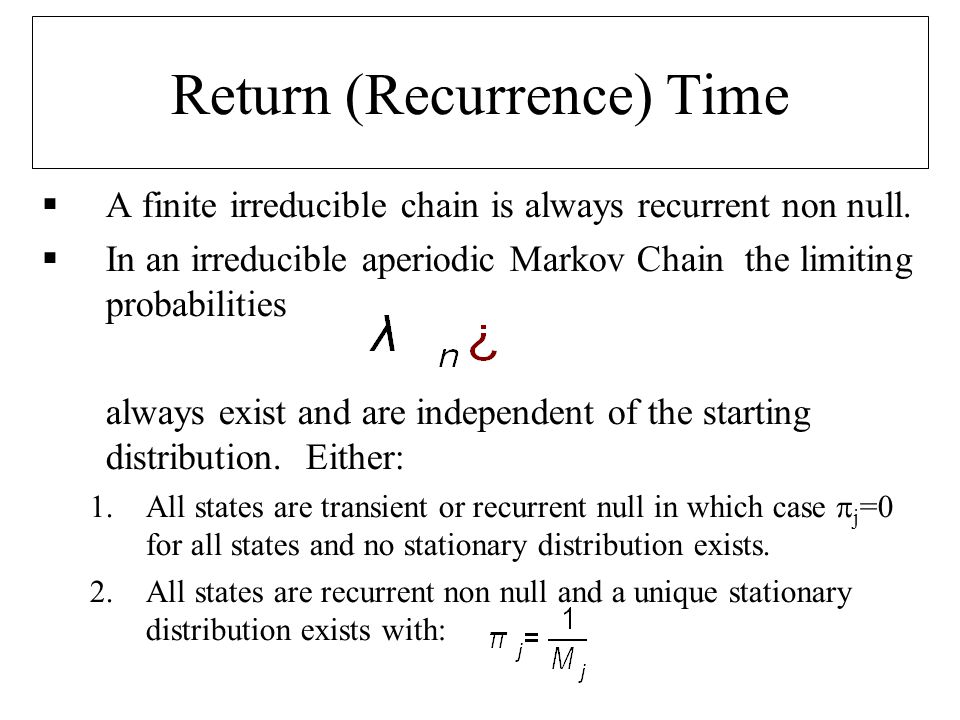 Ergodicity (summary)  A chain which is irreducible, aperiodic and recurrent non-null is ergodic.