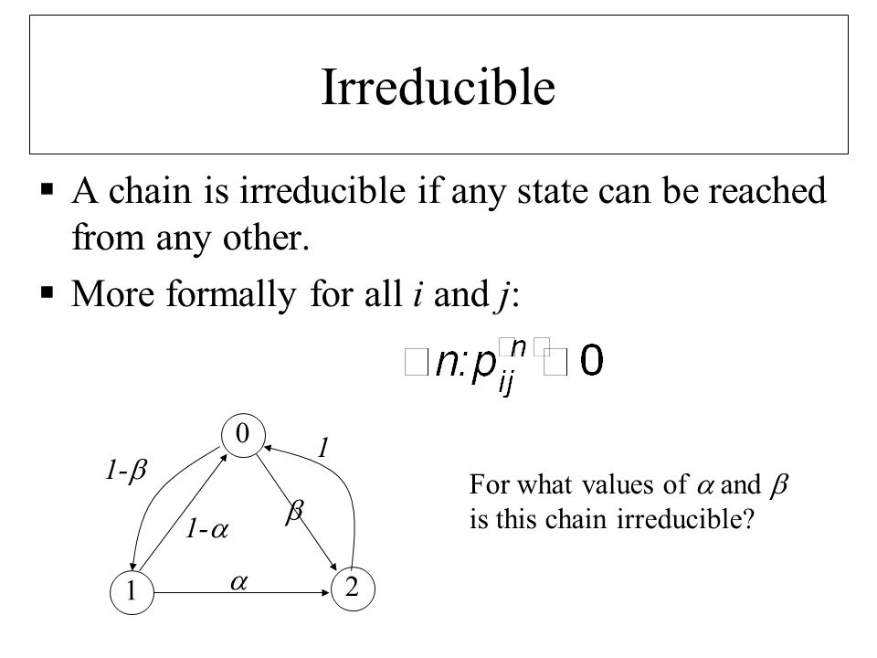 Aperiodic chains  A state i is periodic if it is returned to after a time period > 1.