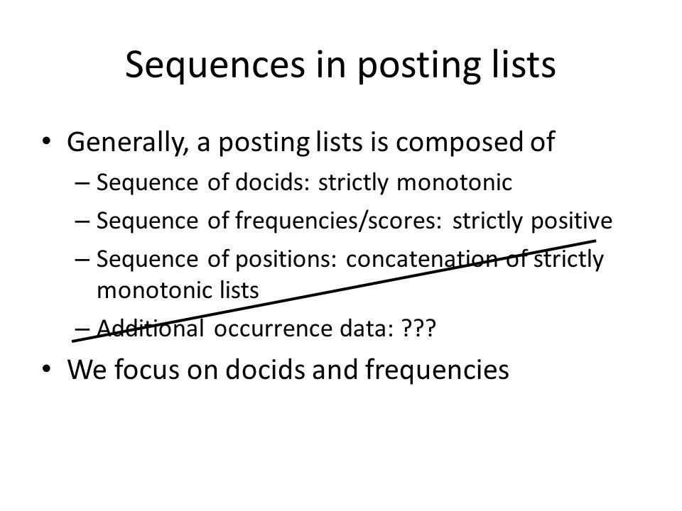 Sequences Monotonic Strictly monotonic Non-negative Strictly non-negative (Positive) a i + i a i - 1 a i – a i - 1 Docids Scores Interpolative coding Gap coding Elias Fano!