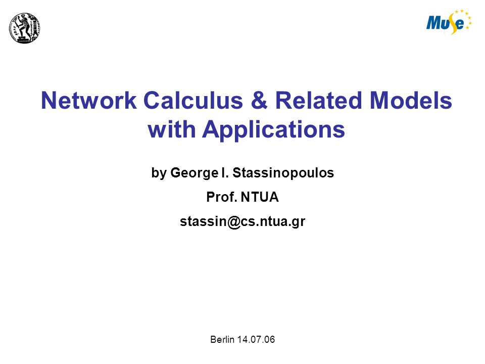 2 Network Calculus & Related Models with Applications 1.Basic Calculus 2.Modelling Concepts – Traditional 3.Modelling Concepts – Alternatives 4.Applications