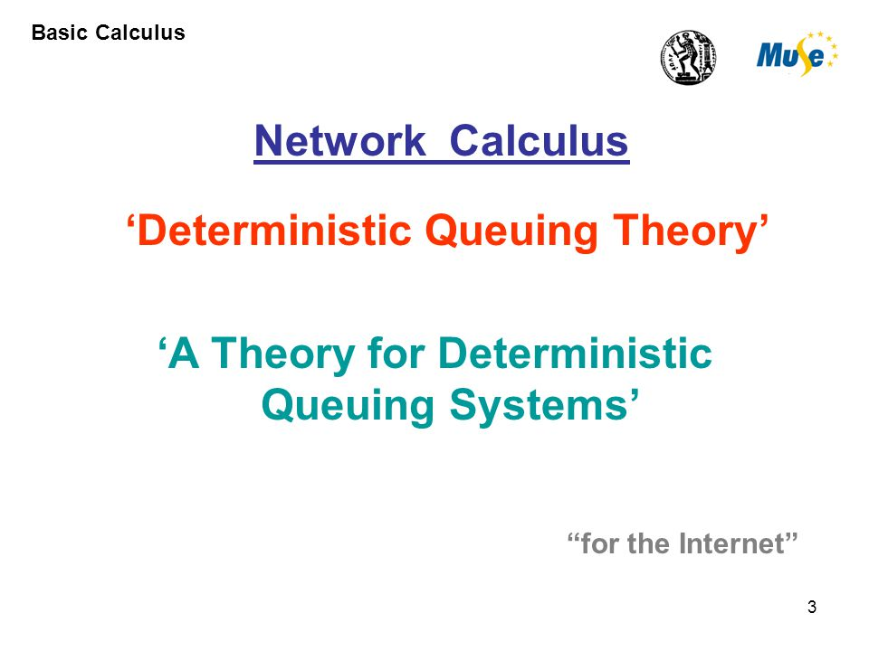 4 Network Calculus no statistics no probabilities no queuing theory flows non decreasing time functions RATEs / BUFFERs Interplay