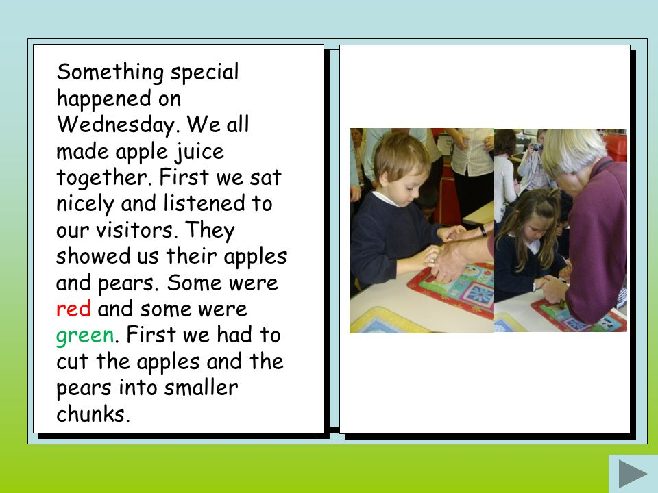 Something special happened on Wednesday.We all made apple juice together.