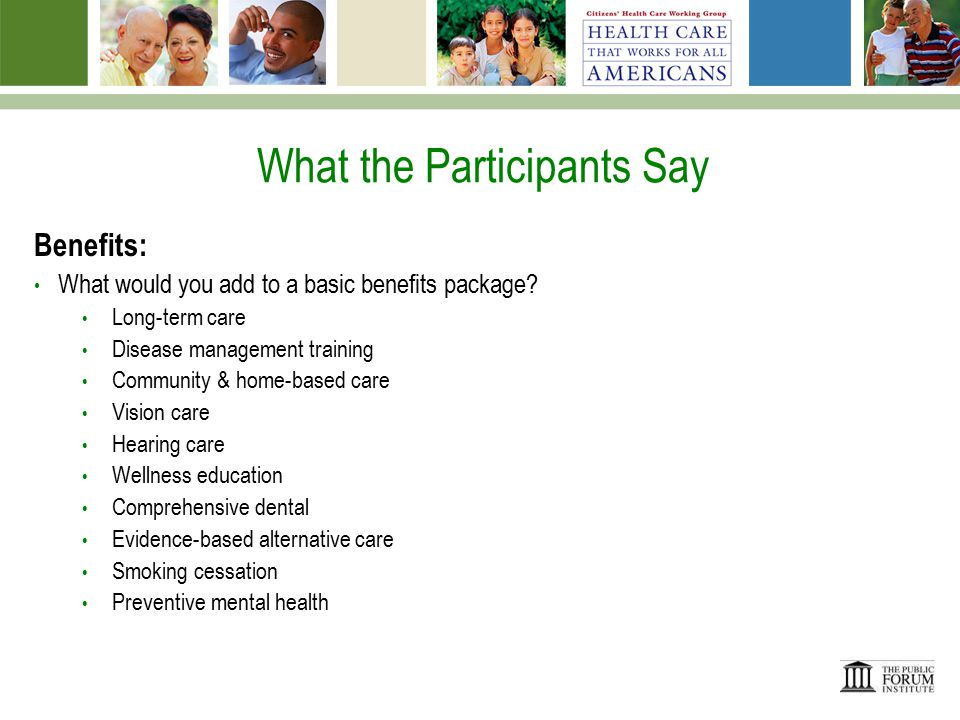 What the Participants Say Benefits: What would you take out of a basic benefits package.