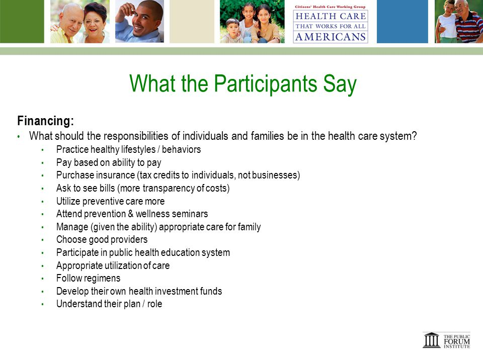 What the Participants Say Financing: What steps can be taken in order to slow the growth of health care costs in America.