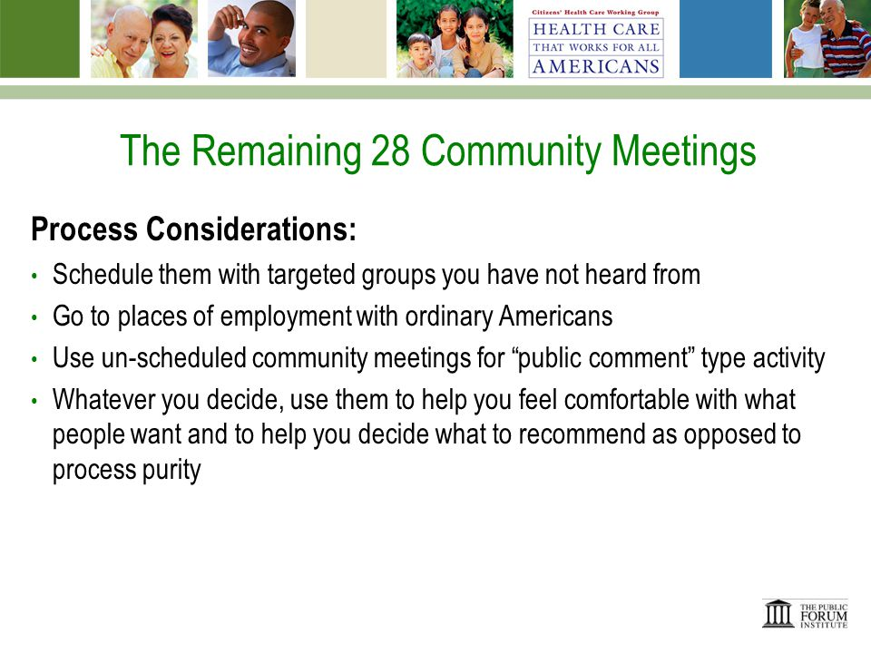 The Remaining 28 Community Meetings Content: Do you want to adjust content (either in terms of where I take the conversation as moderator or indeed in adding or eliminating questions) as you begin to develop recommendations.