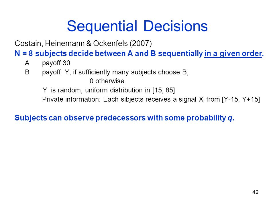 43 Sequential Decisions Equillibrium if q is large => Success of B (Refinancing bank or attacking currency) depends on the signals of those who decide first.