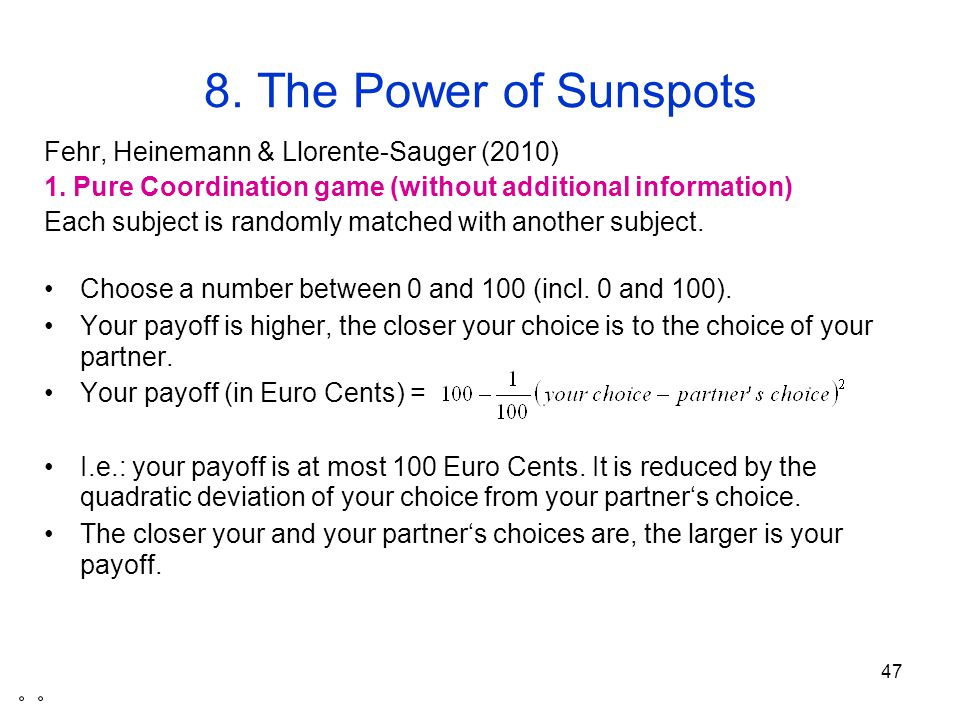 48 The Power of Sunspots 1.Pure Coordination game Any number in [0, 100] is an equilibrium.
