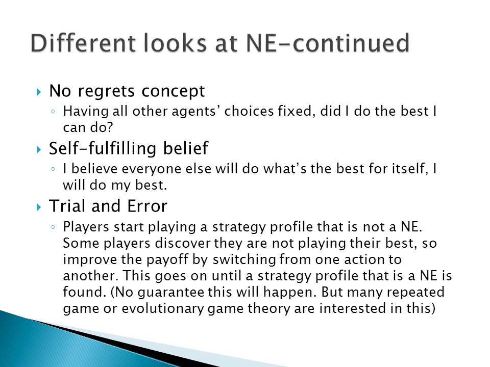  NE is the solution to a game  Usually for a given game with NE existing, there are more than one NE, some are mixed strategy NE, some are pure.