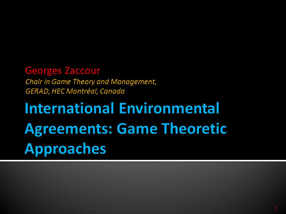  Some generalities on IEAs  Game theory 101  IEA as a non-cooperative game  IEA as a cooperative game Georges Zaccour Universidad de Valladolid2