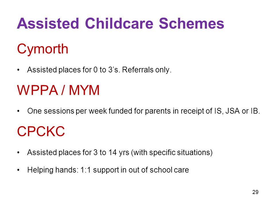 29 Assisted Childcare Schemes Cymorth Assisted places for 0 to 3's.