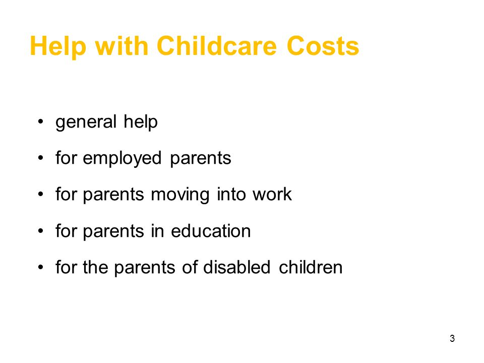 3 Help with Childcare Costs general help for employed parents for parents moving into work for parents in education for the parents of disabled children