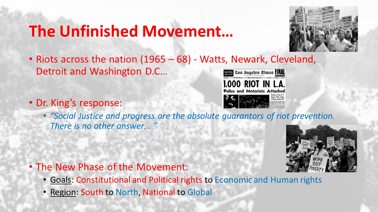 The Unfinished Movement… Chicago Freedom Movement (1965-67) Nonviolent demonstrations to end the city's slums and residential segregation Dr.