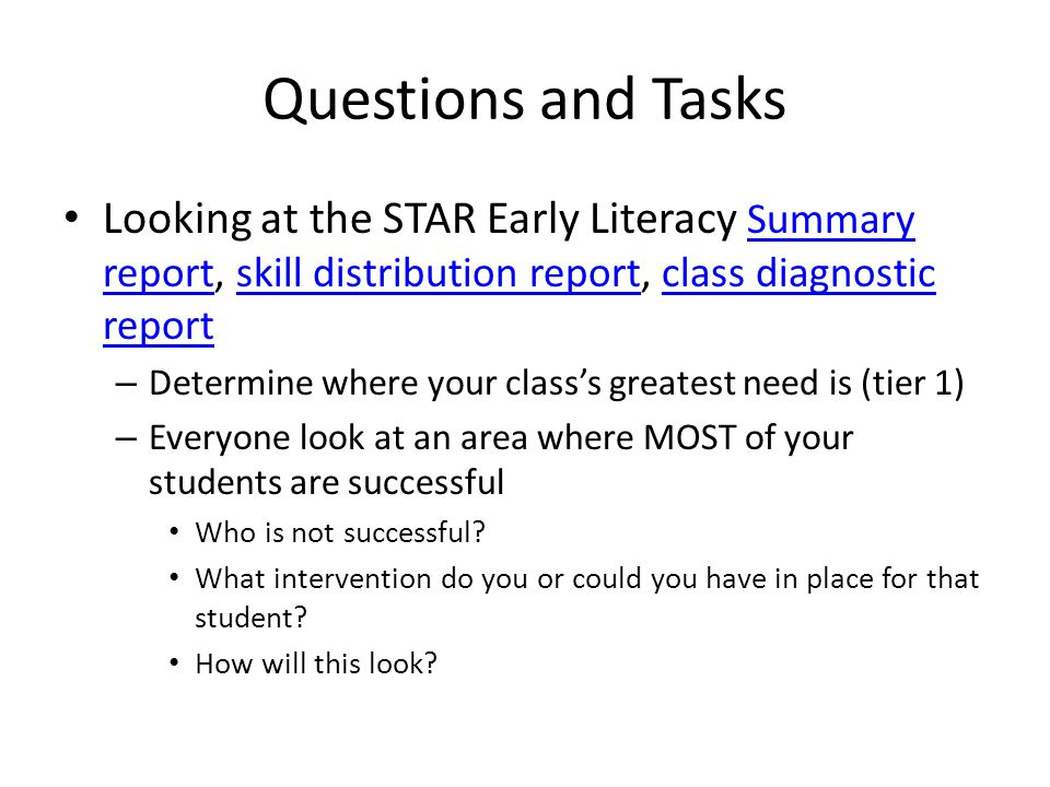 Questions and Tasks Looking at STAR Enterprise State Standards Report or Instructional Planning Report (you may have to create this first – can be for class or groups) – Determine where your class's greatest need is (tier 1) – Everyone look at an area where MOST of your students are successful Who is not successful.