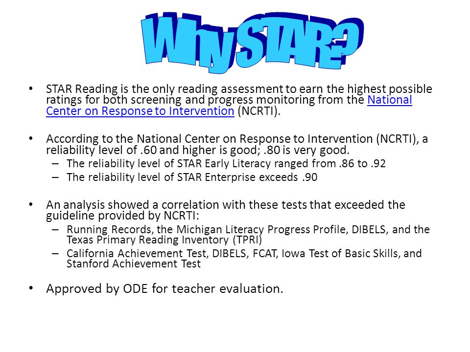 Purpose: STAR Early Literacy is designed for students who are in the early stages of reading development.
