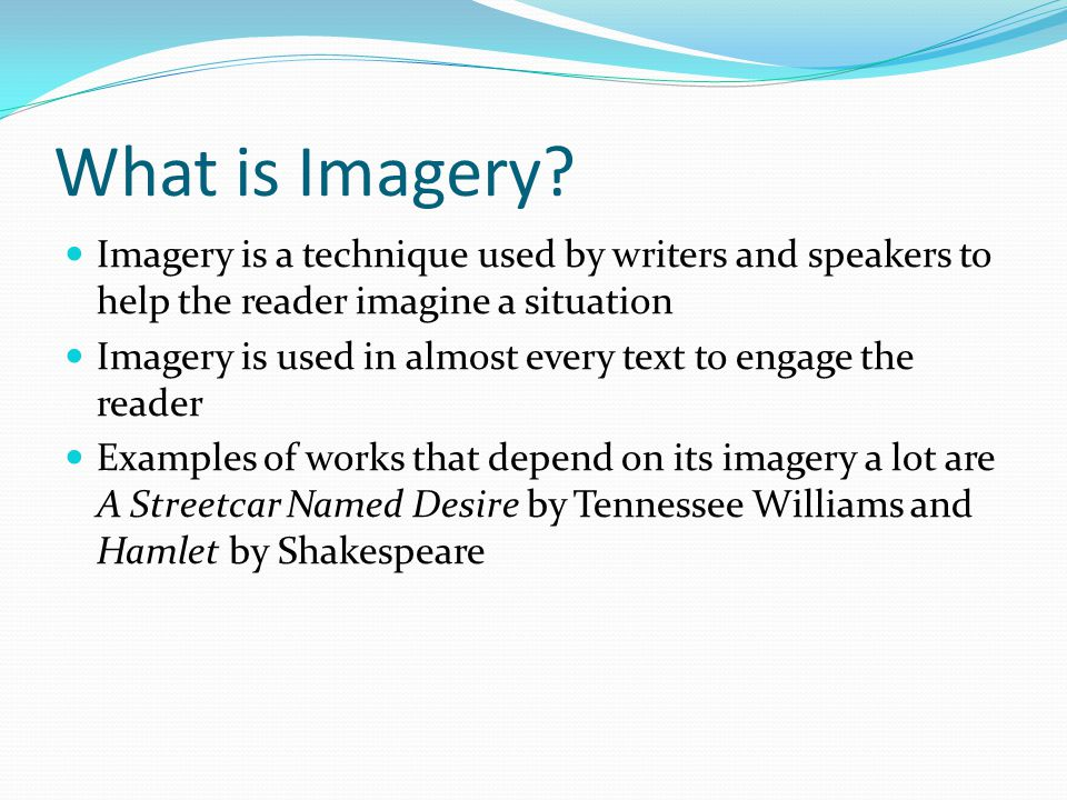 Visual Imagery Visual Imagery is imagery that helps the reader see.