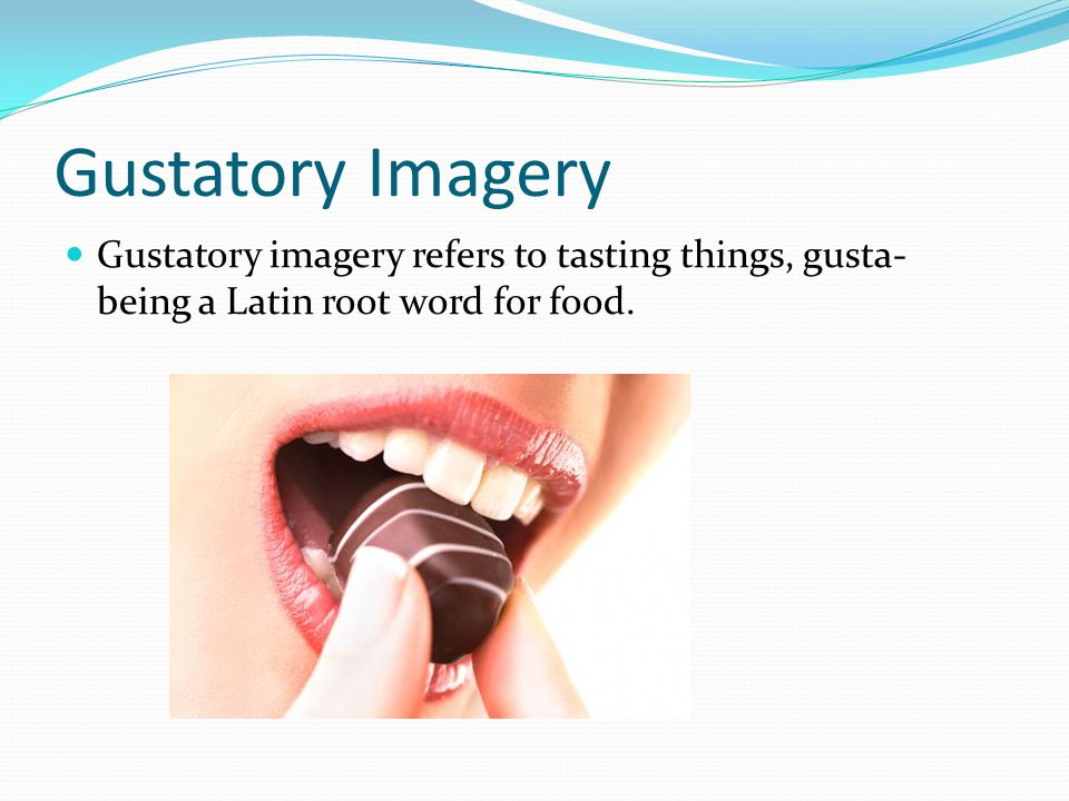 Gustatory Imagery Examples …and would fain lay hold on them, and swallow them up. A reader can imagine swallowing, an action that is related to eating.