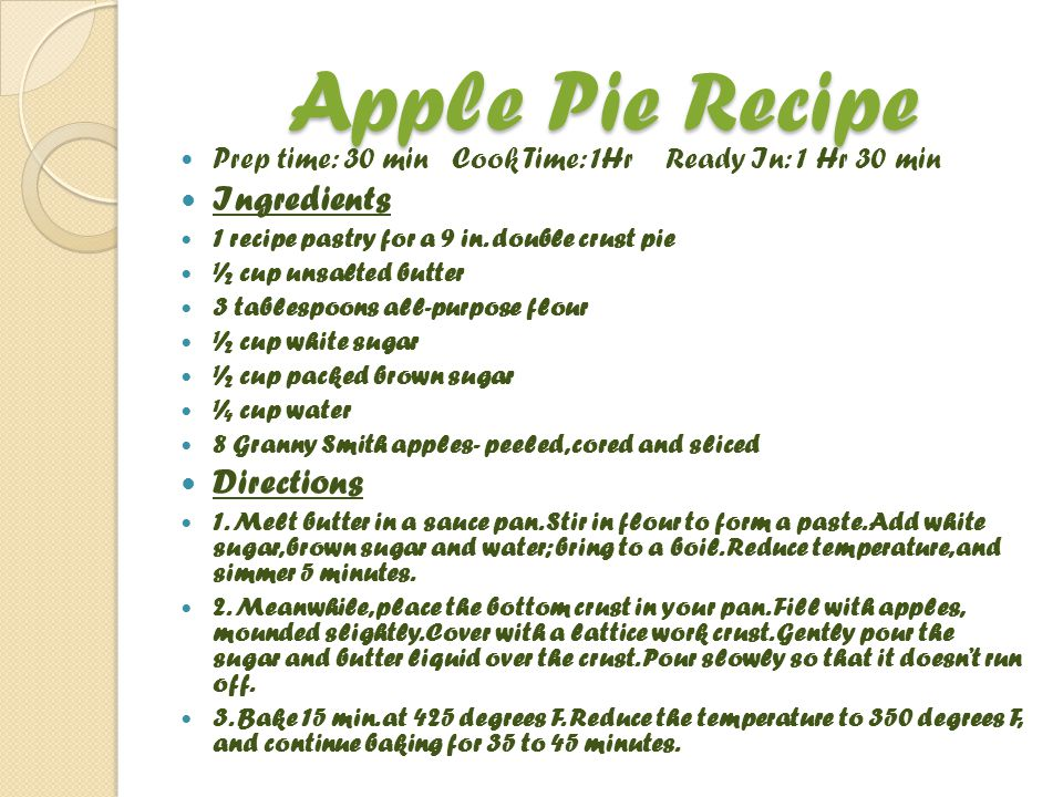 Apple Pie Recipe Prep time: 30 min Cook Time: 1Hr Ready In: 1 Hr 30 min Ingredients 1 recipe pastry for a 9 in.