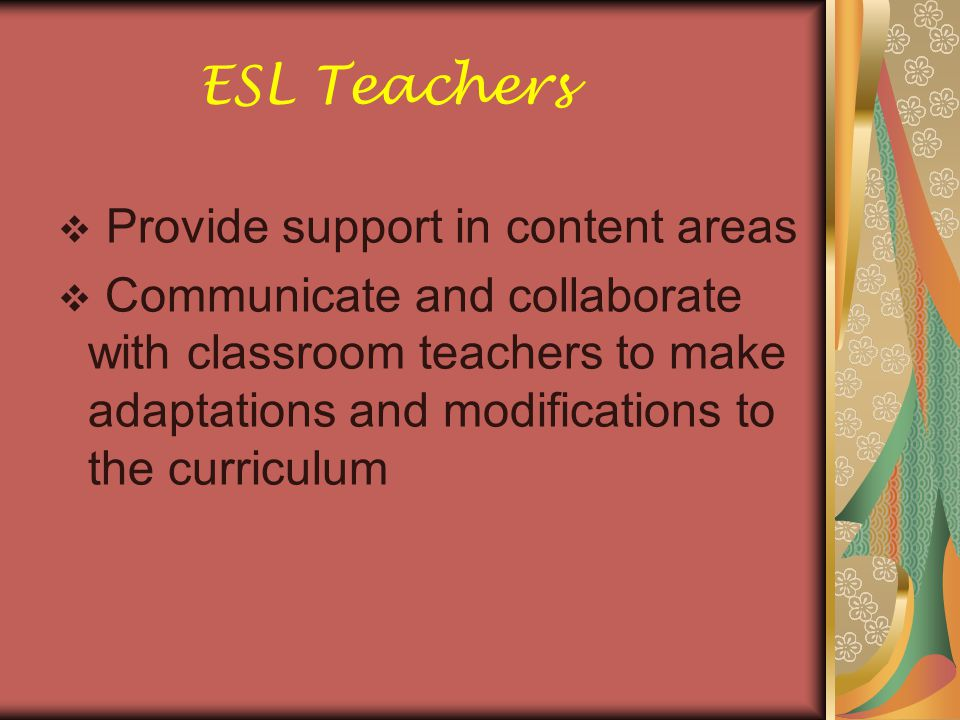 Delivery of Instruction Pull Out ELLs are instructed outside the regular classroom in small groups arranged by skill level, grade level and/or ESL level Push In ESL teachers go into the regular classroom to provide support to ELLs with specific content in a subject area