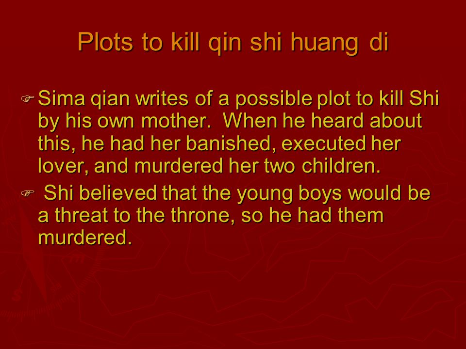 An assassination attempt  Before shi had unified all of china, two men from the state of yan attempted to assassinate him.