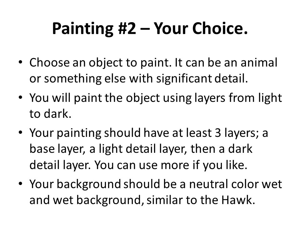 Requirements for Object of Choice Complete a practice painting on drawing paper.