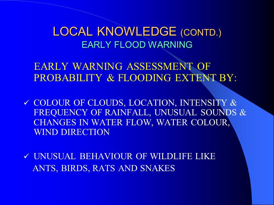 LOCAL KNOWLEDGE (CONTD.) FLOOD PREPAREDNESS  STORING ESSENTIAL ITEMS LIKE FOOD GRAINS, FUEL ETC.