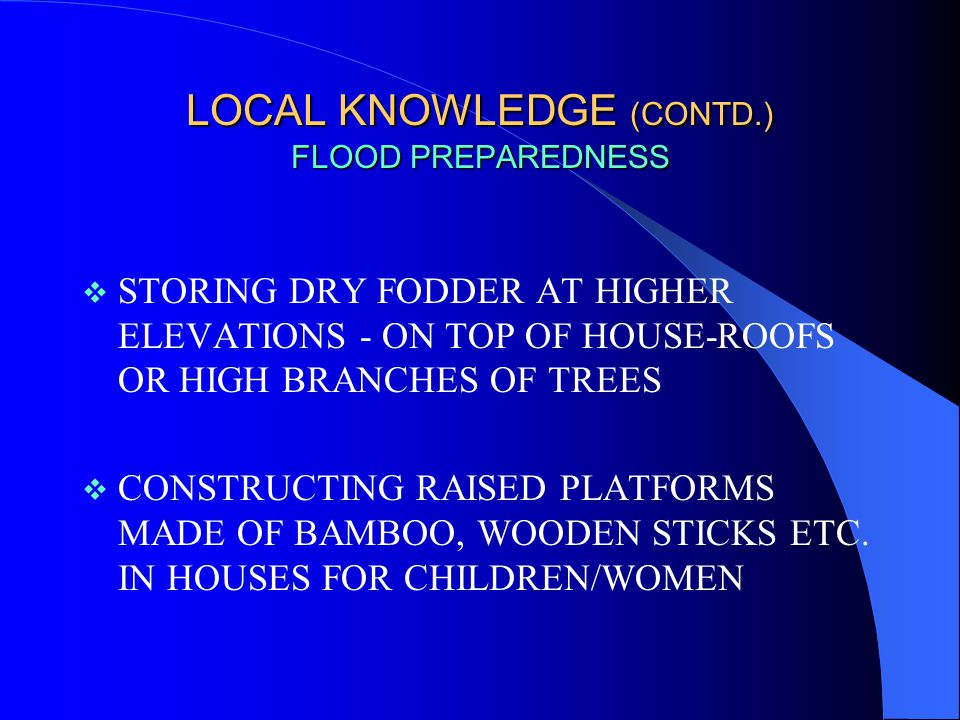 LOCAL KNOWLEDGE (CONTD.) FLOOD PREPAREDNESS  MAKING BOATS/FLOATING PLATFORMS WITH LOCAL MATERIALS e.g.