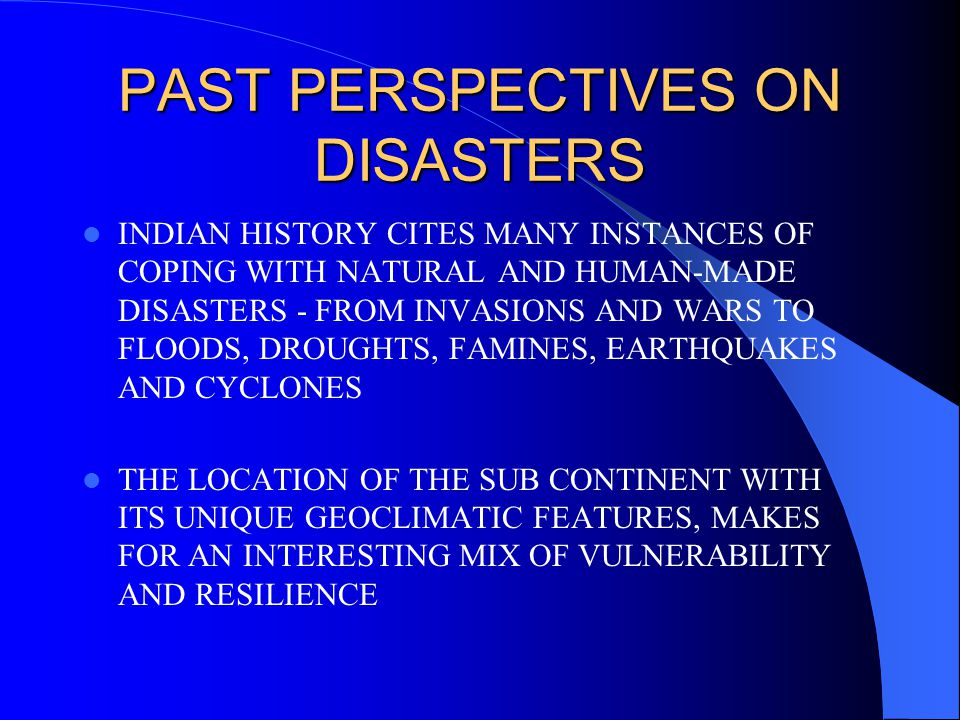 PAST PERSPECTIVES ON DISASTERS (CONTD.) IN ADDITION TO RELIGIOUS LITERATURE PROMOTING NEED FOR HARMONY BETWEEN HUMANS AND NATURE, SCHOLASTIC AND SCIENTIFIC LITERATURE IN ANCIENT INDIA DEALT WITH ASPECTS OF DISASTER PREPAREDNESS AND MITIGATION