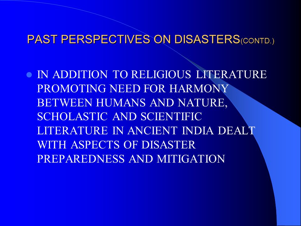 PAST PERSPECTIVES ON DISASTERS (CONTD.) PHILOSOPHER-ASTRONOMER- MATHEMATICIAN VARAHAMIHIRA(505- 587 AD) GAVE DIRECTIONS IN BRIHAD SAMHITA ABOUT EARTHQUAKES, THEIR CAUSES AND PREDICTABILITY, SIGNS, CORRELATION WITH COSMIC/PLANETARY INFLUENCES, GROUND WATER AND UNDER SEA ACTIVITIES, UNUSUAL CLOUD FORMATIONS AND ABNORMAL BEHAVIOUR OF ANIMALS
