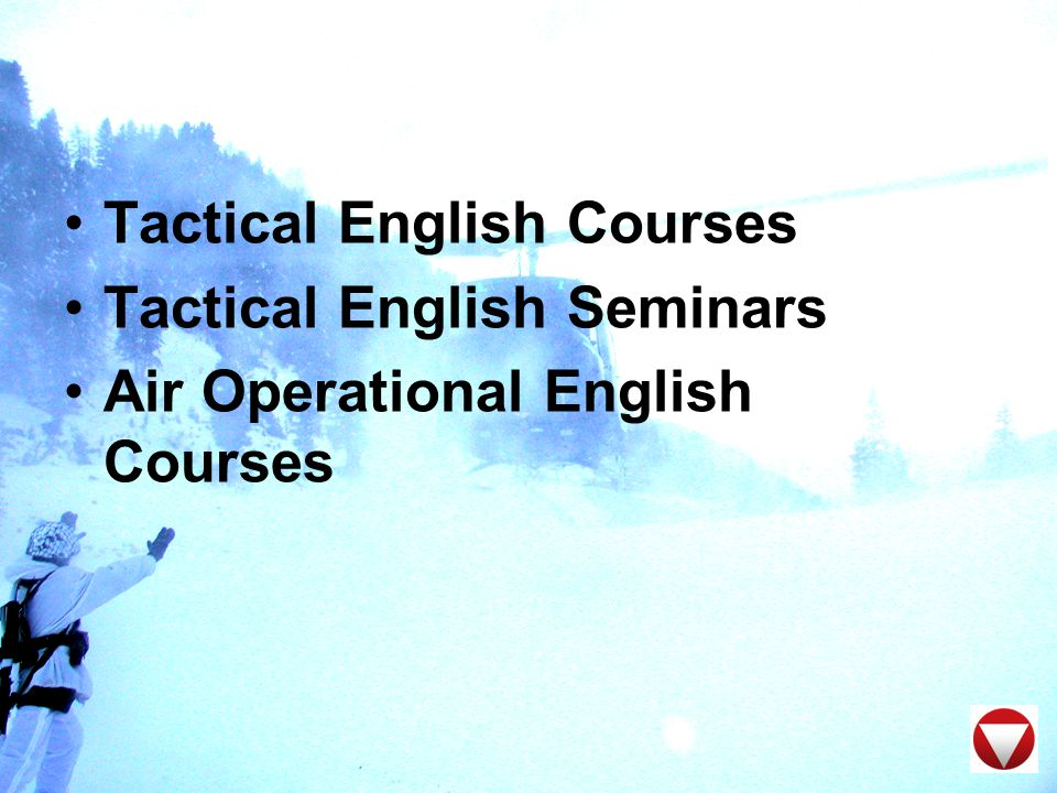 Basic military language in general language courses 1 & 2 Advanced military language in general language course 3: English, French, Russian