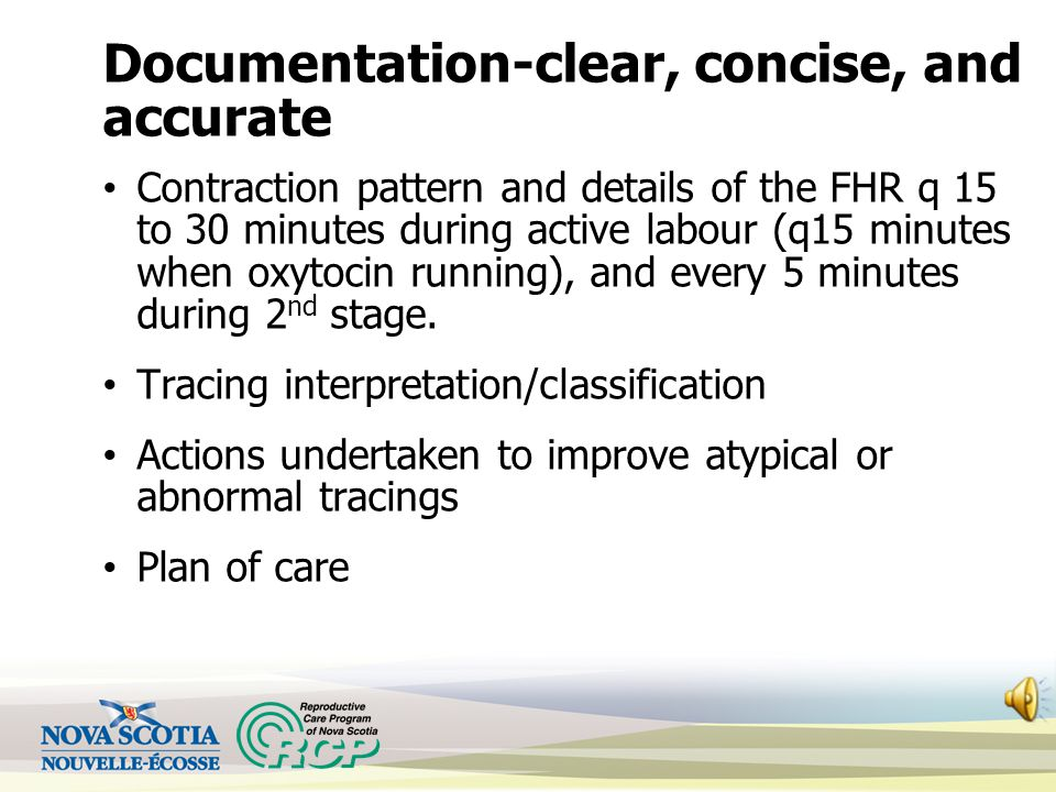 Documentation-clear, concise, and accurate Contraction pattern and details of the FHR q 15 to 30 minutes during active labour (q15 minutes when oxytocin running), and every 5 minutes during 2 nd stage.