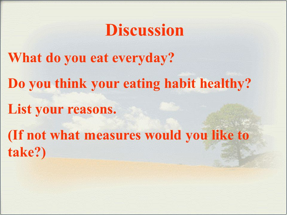 Discussion What do you eat everyday.Do you think your eating habit healthy.
