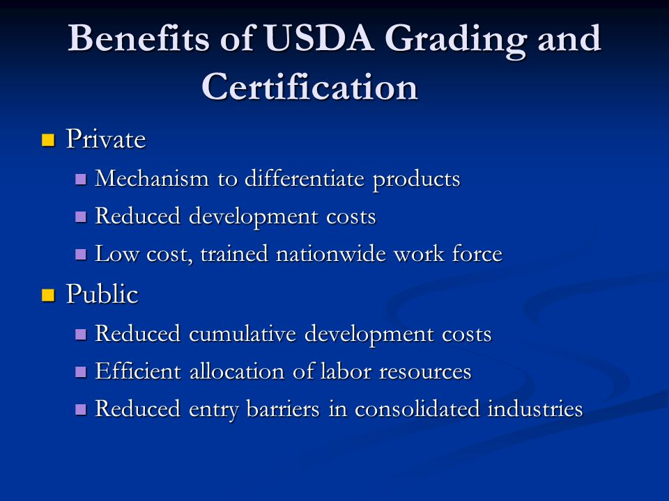 Current Situation - Production Process Standards Relate to credence attributes Relate to credence attributes Audit of production processes rather than inspection of end products Audit of production processes rather than inspection of end products Prescriptive in 3 cases: 1) organic standards, 2) certain livestock marketing claims (e.g., no antibiotics, free range, grain fed), and 3) foreign government requirements (e.g, BEV for Canada, Mexico, Japan) Prescriptive in 3 cases: 1) organic standards, 2) certain livestock marketing claims (e.g., no antibiotics, free range, grain fed), and 3) foreign government requirements (e.g, BEV for Canada, Mexico, Japan) Mainly, USDA assists industry in supporting their claims - based on adherence to ISO quality system protocols Mainly, USDA assists industry in supporting their claims - based on adherence to ISO quality system protocols