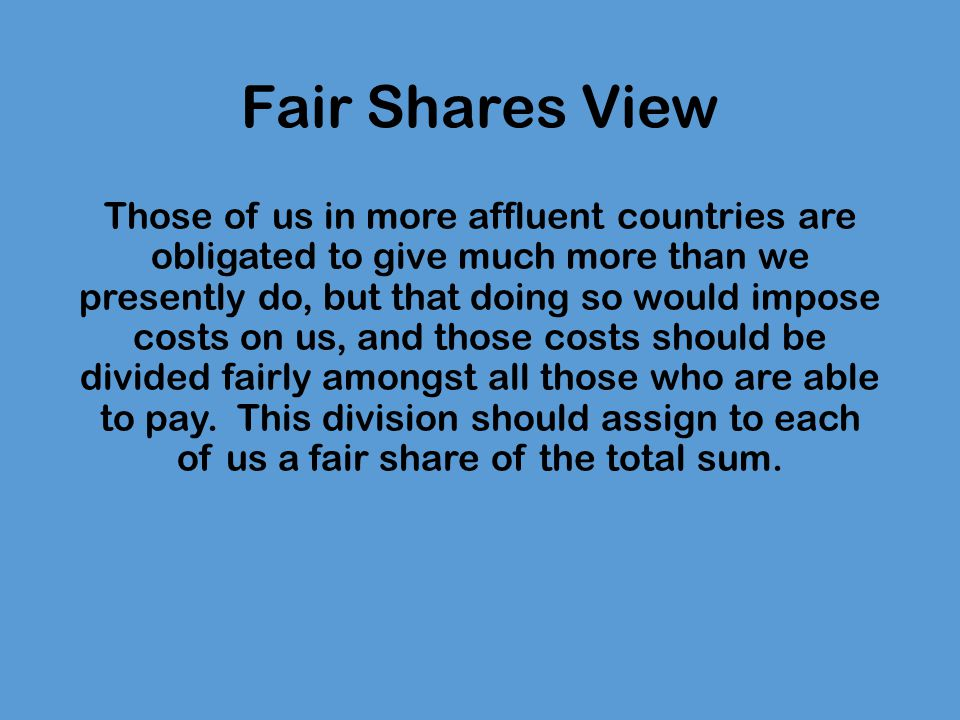 Fair Shares View Liam Murphy: 'The Demands of Beneficence' What is wrong with the principles of beneficence is not so much the extent of their demands, the problem is that the demands they impose on us are affected by the level of compliance with the principle of others (Murphy 1993: 267).