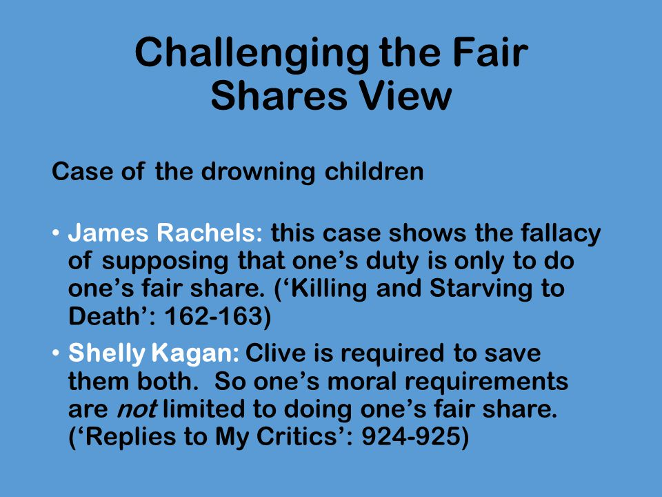 Defending the Fair Shares View a person need never sacrifice so much that he would end up less well-off than he would be under full compliance [with the optimising principle of beneficence] from now on, but within that constraint he must do as much good as possible. (Murphy, Moral Demands: 87)