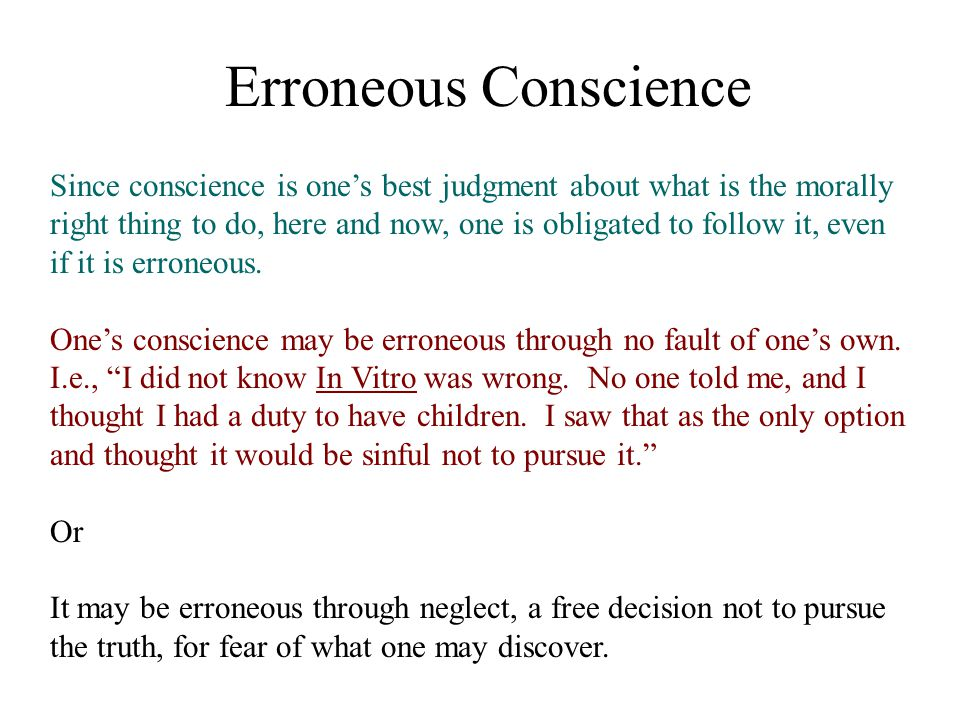 Formation of Conscience A Catholic conscience is formed by the study of Scripture (interpreted by the Church) Tradition (the teachings of the great doctors of the Church, the Fathers, the lives of the saints) the teachings of the Magisterium (Church councils, encyclicals, etc).