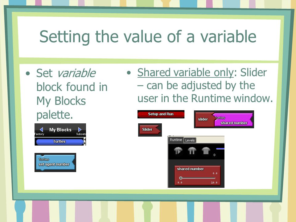 Setting the value of a variable Typically, you want to set the starting value of each variable in the Setup block as a part of resetting the game.