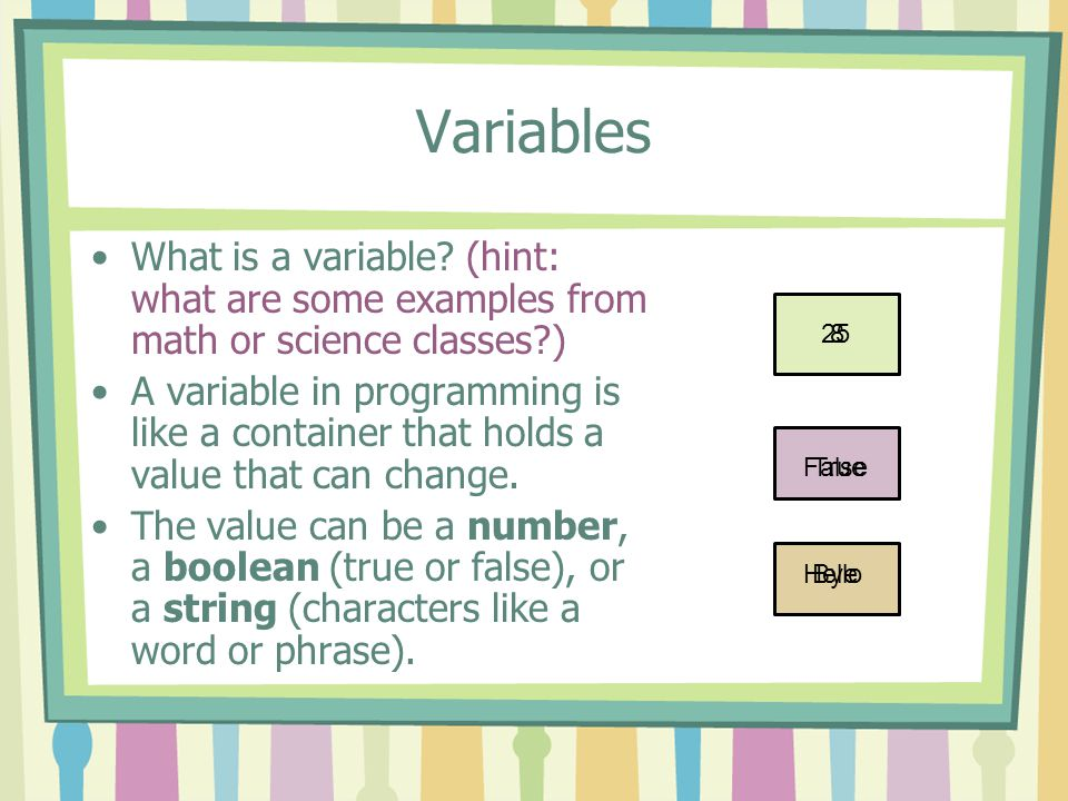 Variables You've already used some variables such as score, xcor, and color.