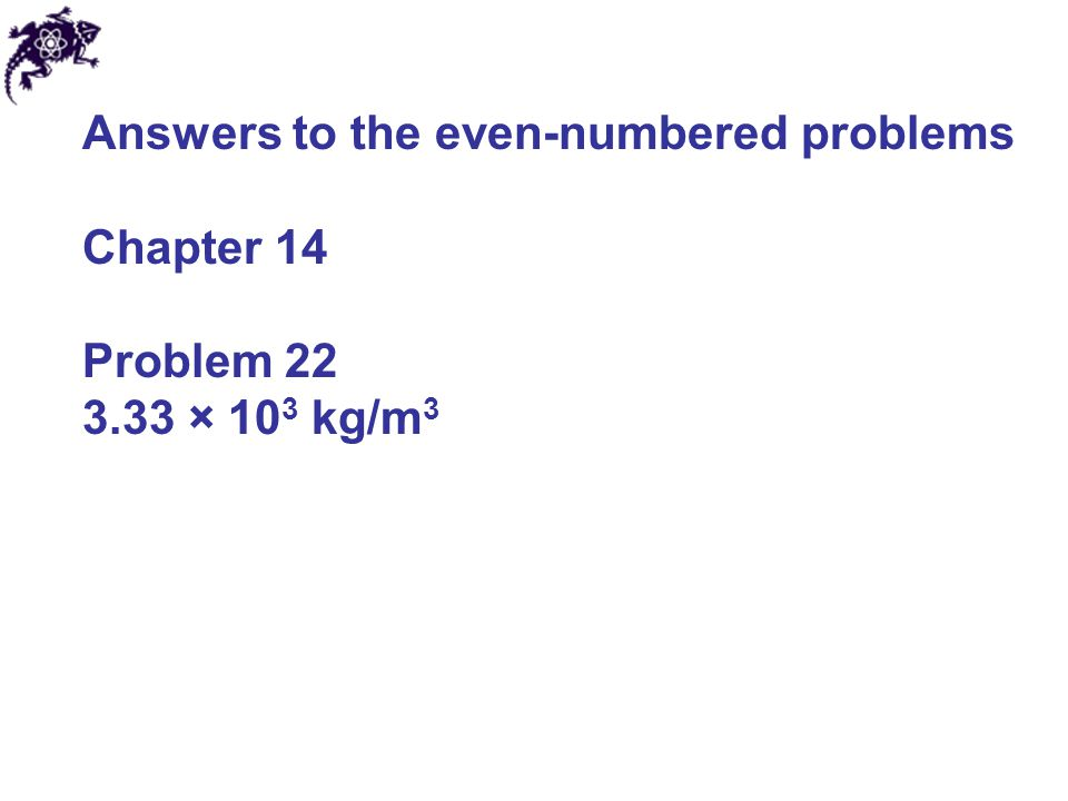 Answers to the even-numbered problems Chapter 14 Problem 38 (a) 0.825 m/s (b) 3.30 m/s (c) 4.15 L/s