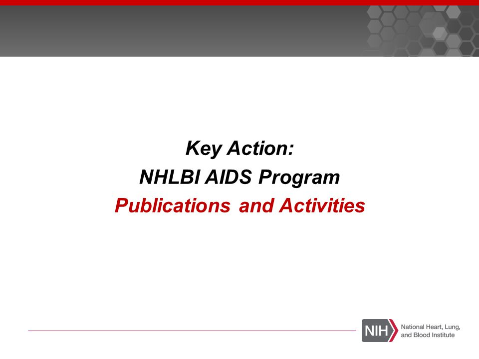 Key AIDS Programs: Heart Key Publications HIV Infection and the Risk of Acute Myocardial Infarction Freiberg, M, JAMA Internal Medicine, 2013 HIV infection associated with 50% increased risk of AMI beyond that explained by recognized risk factors.