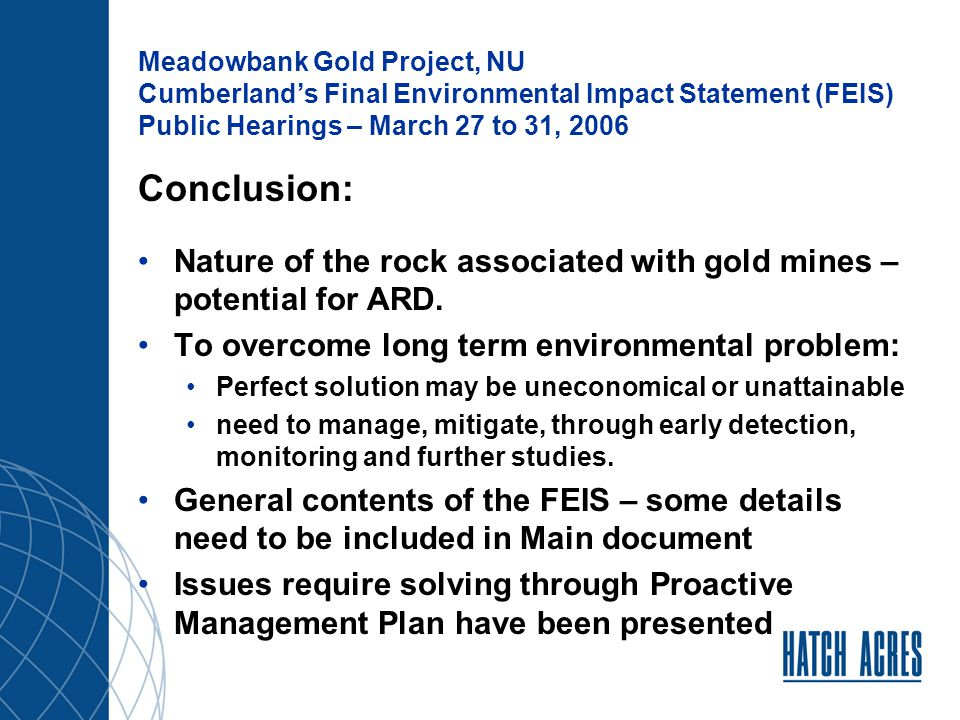 Meadowbank Gold Project, NU Cumberland's Final Environmental Impact Statement (FEIS) Public Hearings – March 27 to 31, 2006 Thank you Any Questions?