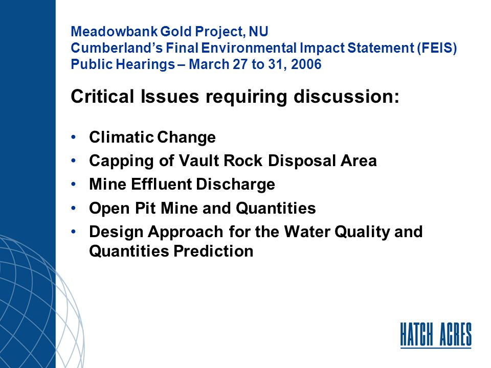 Meadowbank Gold Project, NU Cumberland's Final Environmental Impact Statement (FEIS) Public Hearings – March 27 to 31, 2006 Climatic Change: INAC Precautionary Principle Report (BGC, 2003) Its effects include the permafrost, active depths, thermal modeling, cover for waste rock disposal areas Cumberland's design: increase of 5.5 deg.