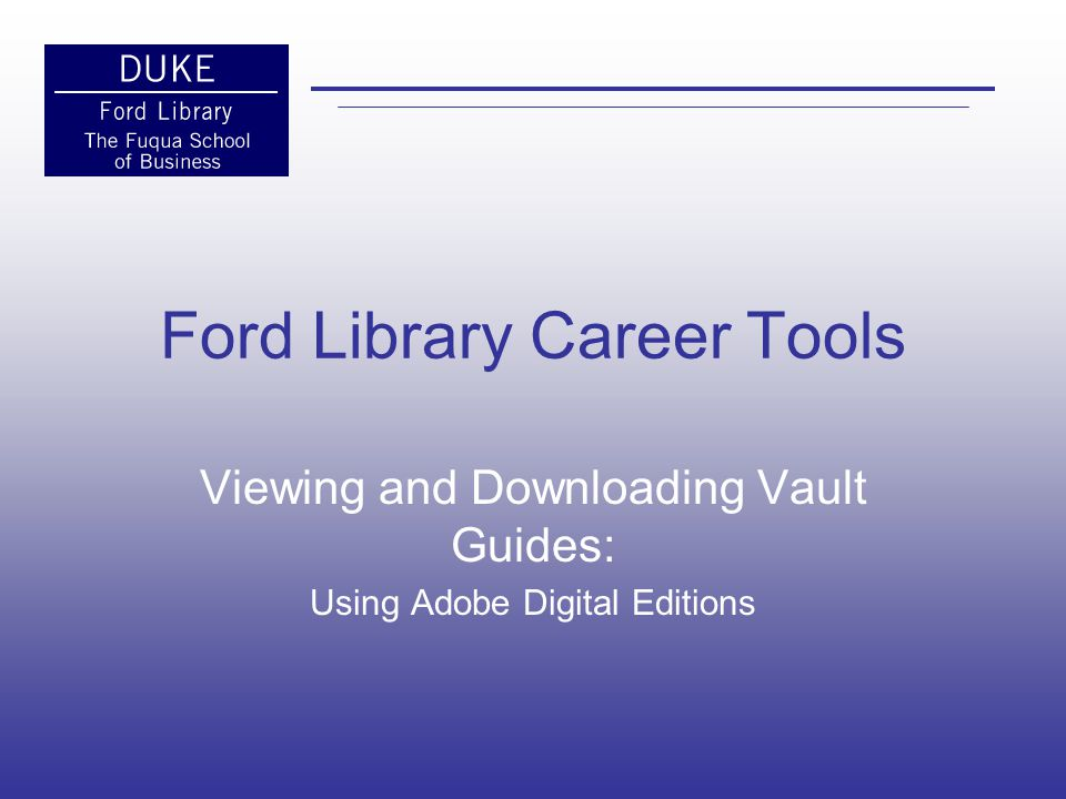 Using Vault and WetFeet Career Guides Accessing the Vault Online Career Guides Browse to the Ford Library web site.