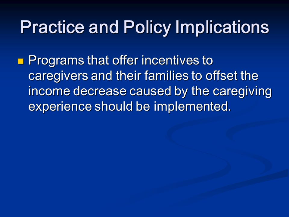Implications for Future Research Published studies do not typically examine caregiving experiences in the context of child rearing responsibilities.