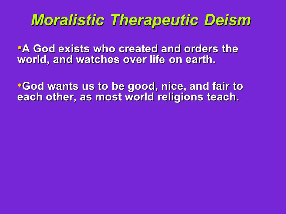 Moralistic Therapeutic Deism A God exists who created and orders the world, and watches over life on earth.